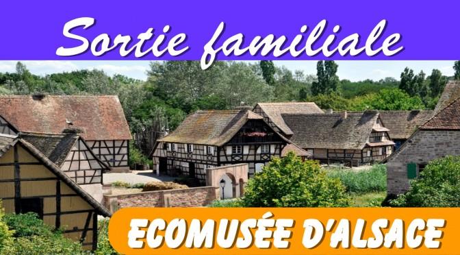 Visite de l'Ecomusée d'Alsace – Samedi 10 juin 2017