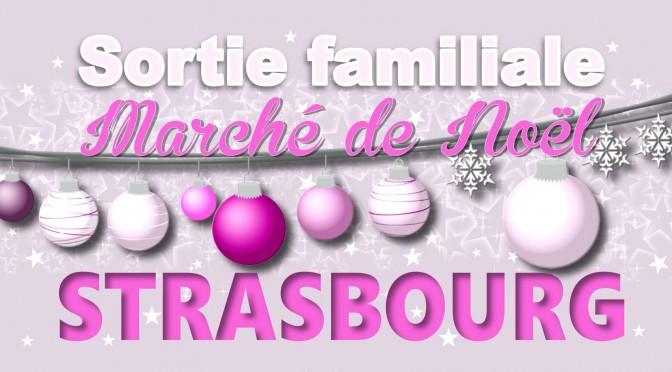 Sortie familiale : Marché de Noël de Strasbourg. Samedi 8 décembre 2018
