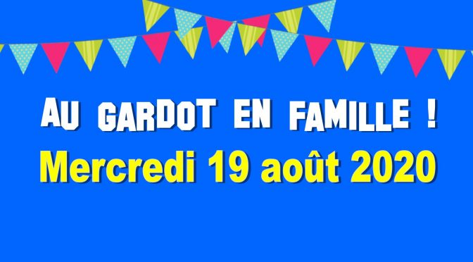 AU GARDOT EN FAMILLE !