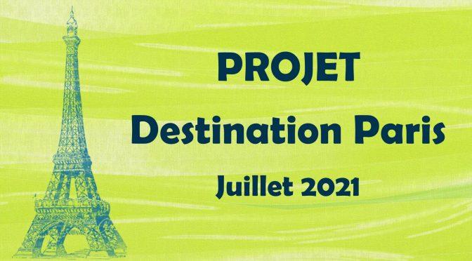 PROJET DESTINATION PARIS – Juillet 2021